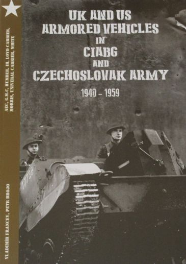 UK and US Armoured Vehicles in CIABG and Czechosloval Army 1940-1959, by Vladimir Francev and Petr Brojo